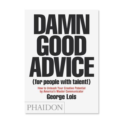 Damn Good Advice  By George Lois