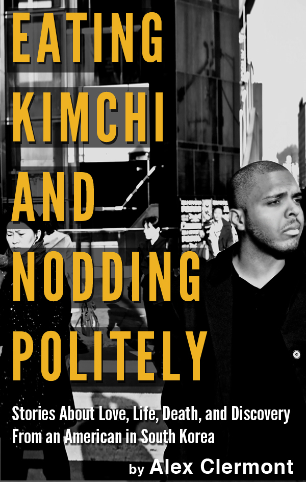 Eating Kimchi and Nodding Politely By Alex Clermont